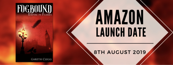 Fogbound: Empire in Flames by Gareth Clegg - Launch on Amazon on 8th August 2019